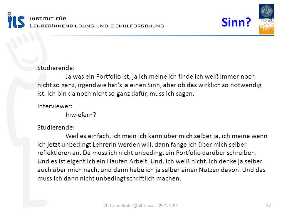 Christian.Kraler@uibk.ac.at 26.1. 2012 37 Studierende: Ja was ein Portfolio ist, ja ich meine ich finde ich weiß immer noch nicht so ganz, irgendwie h