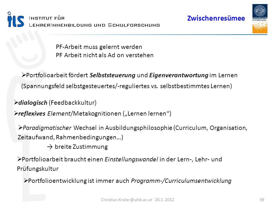 Christian.Kraler@uibk.ac.at 26.1. 2012 39 PF-Arbeit muss gelernt werden PF Arbeit nicht als Ad on verstehen Portfolioarbeit fördert Selbststeuerung un
