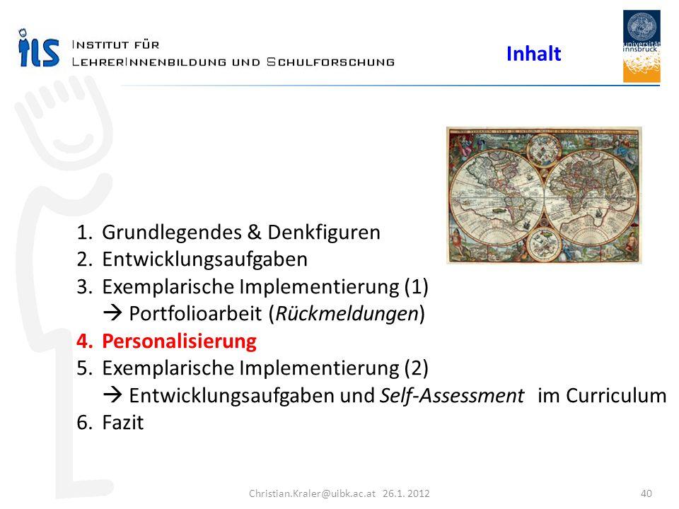 Christian.Kraler@uibk.ac.at 26.1. 2012 40 Inhalt 1.Grundlegendes & Denkfiguren 2.Entwicklungsaufgaben 3.Exemplarische Implementierung (1) Portfolioarb