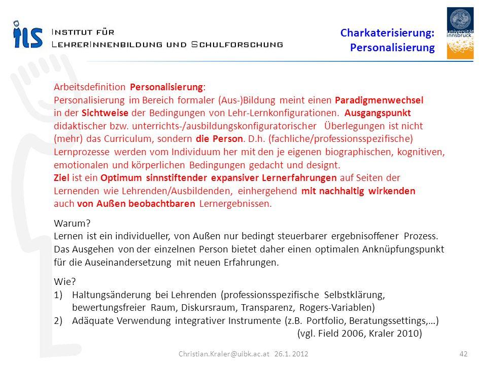Christian.Kraler@uibk.ac.at 26.1. 2012 42 Arbeitsdefinition Personalisierung: Personalisierung im Bereich formaler (Aus-)Bildung meint einen Paradigme