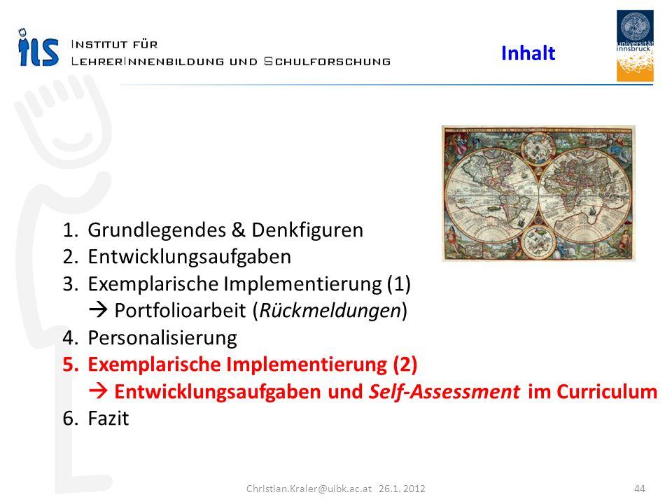 Christian.Kraler@uibk.ac.at 26.1. 2012 44 Inhalt 1.Grundlegendes & Denkfiguren 2.Entwicklungsaufgaben 3.Exemplarische Implementierung (1) Portfolioarb