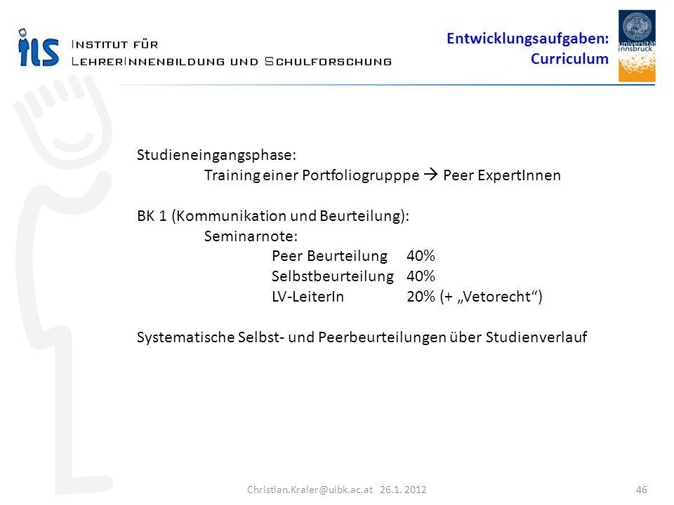 Christian.Kraler@uibk.ac.at 26.1. 2012 46 Studieneingangsphase: Training einer Portfoliogrupppe Peer ExpertInnen BK 1 (Kommunikation und Beurteilung):