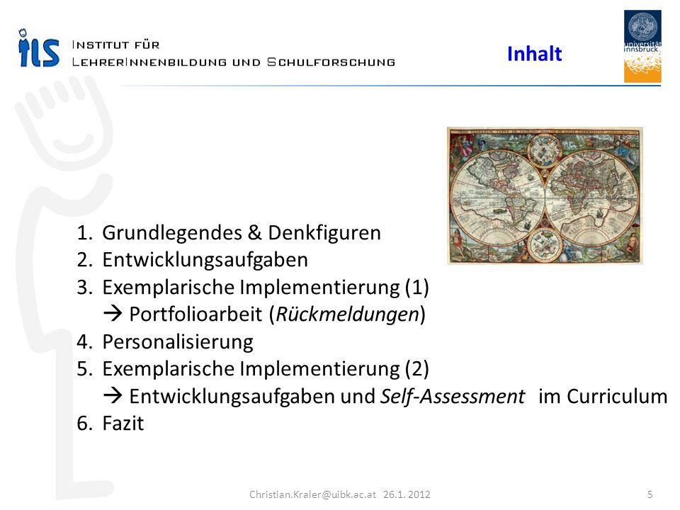 Christian.Kraler@uibk.ac.at 26.1. 2012 5 Inhalt 1.Grundlegendes & Denkfiguren 2.Entwicklungsaufgaben 3.Exemplarische Implementierung (1) Portfolioarbe