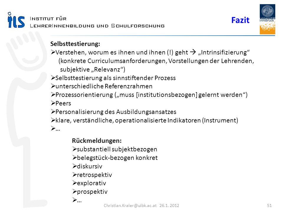 Christian.Kraler@uibk.ac.at 26.1. 2012 51 Selbsttestierung: Verstehen, worum es ihnen und ihnen (!) geht Intrinsifizierung (konkrete Curriculumsanford