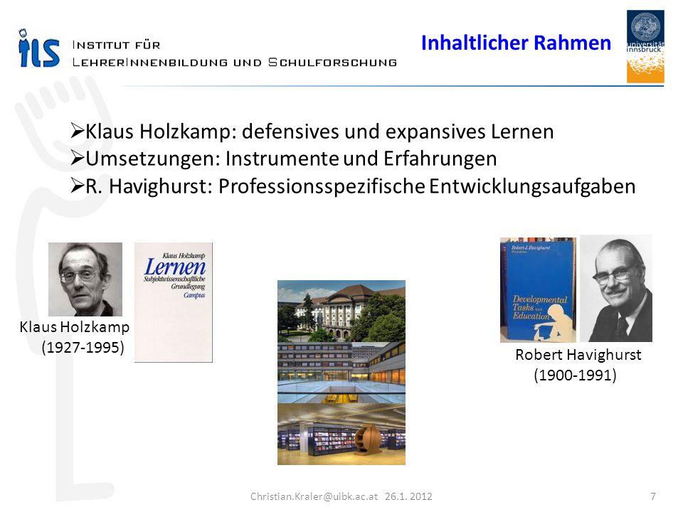 7 Christian.Kraler@uibk.ac.at 26.1. 2012 Inhaltlicher Rahmen Klaus Holzkamp: defensives und expansives Lernen Umsetzungen: Instrumente und Erfahrungen