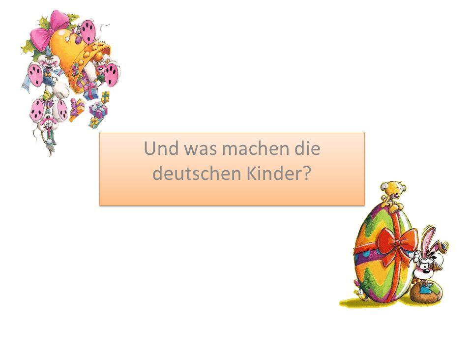 Und was machen die deutschen Kinder?