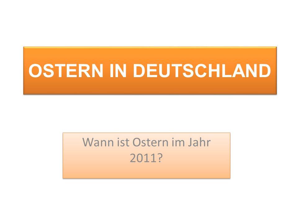 OSTERN IN DEUTSCHLAND Wann ist Ostern im Jahr 2011?