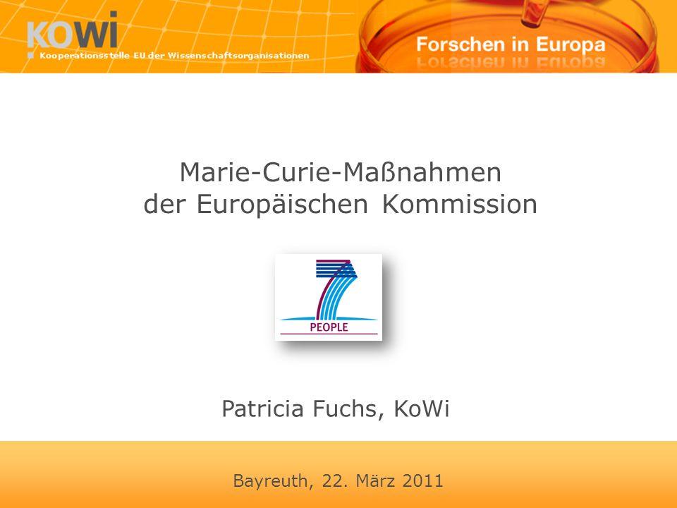 Bayreuth, 22. März 2011 Marie-Curie-Maßnahmen der Europäischen Kommission Patricia Fuchs, KoWi
