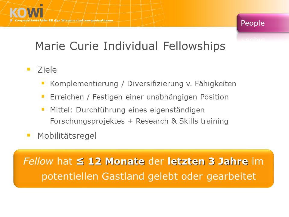 Marie Curie Individual Fellowships Ziele Komplementierung / Diversifizierung v. Fähigkeiten Erreichen / Festigen einer unabhängigen Position Mittel: D