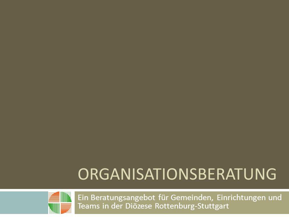 ORGANISATIONSBERATUNG Ein Beratungsangebot für Gemeinden, Einrichtungen und Teams in der Diözese Rottenburg-Stuttgart