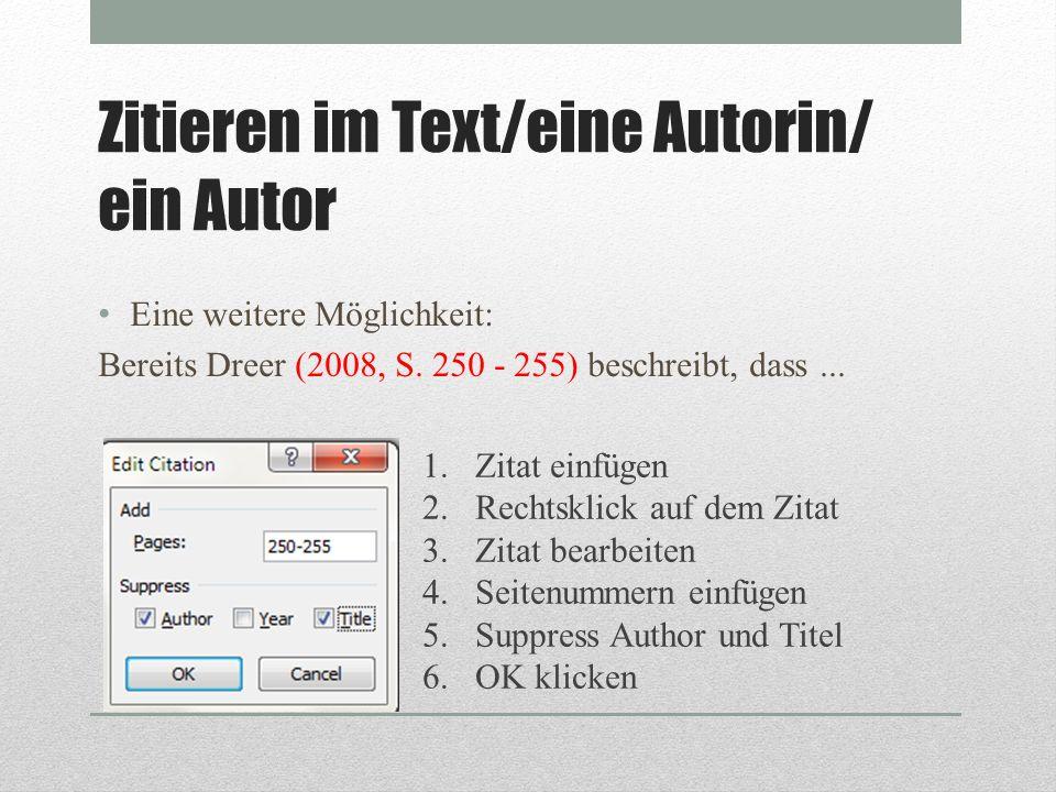 Zitieren im Text/eine Autorin/ ein Autor Eine weitere Möglichkeit: Bereits Dreer (2008, S. 250 - 255) beschreibt, dass... 1.Zitat einfügen 2.Rechtskli