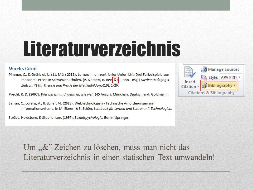 Literaturverzeichnis Um & Zeichen zu löschen, muss man nicht das Literaturverzeichnis in einen statischen Text umwandeln!