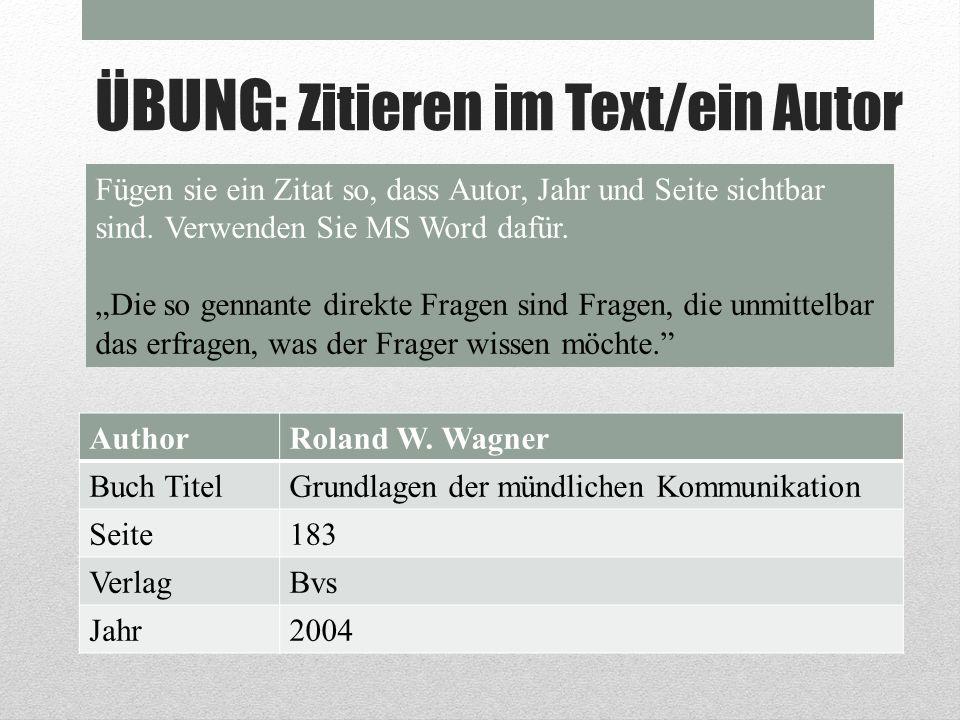 ÜBUNG: Zitieren im Text/ein Autor Fügen sie ein Zitat so, dass Autor, Jahr und Seite sichtbar sind. Verwenden Sie MS Word dafür. Die so gennante direk