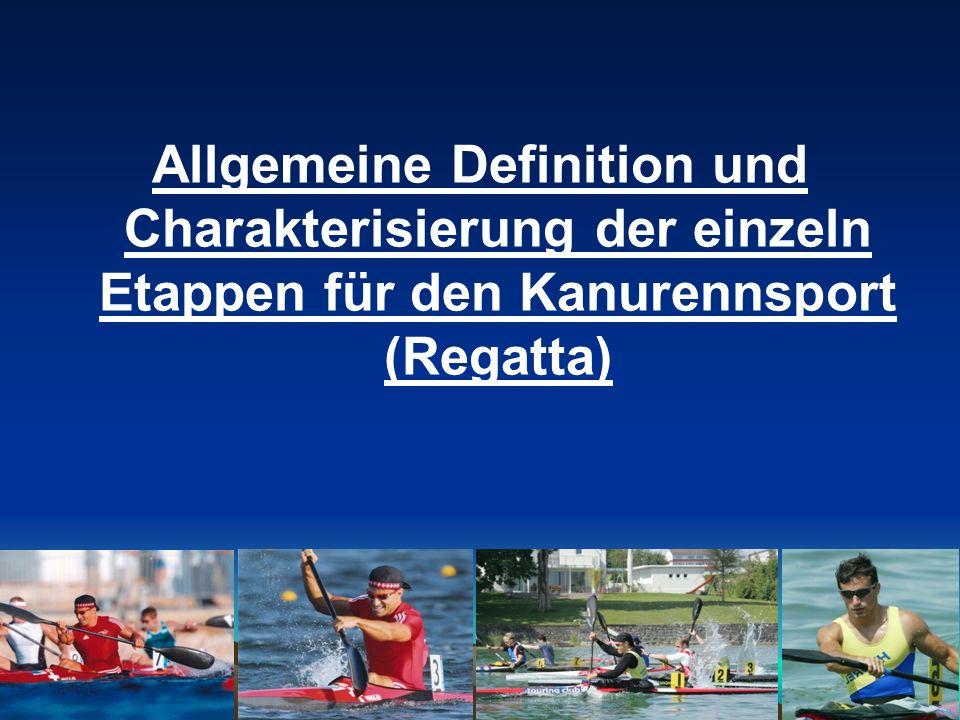 17.11.2007Seite 4 Allgemeine Definition und Charakterisierung der einzeln Etappen für den Kanurennsport (Regatta)