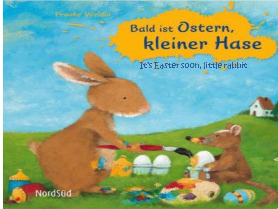 Page 1 Haaaaaase! Wach auf! Morgen ist Ostern, wir müssen uns beeilen, los!