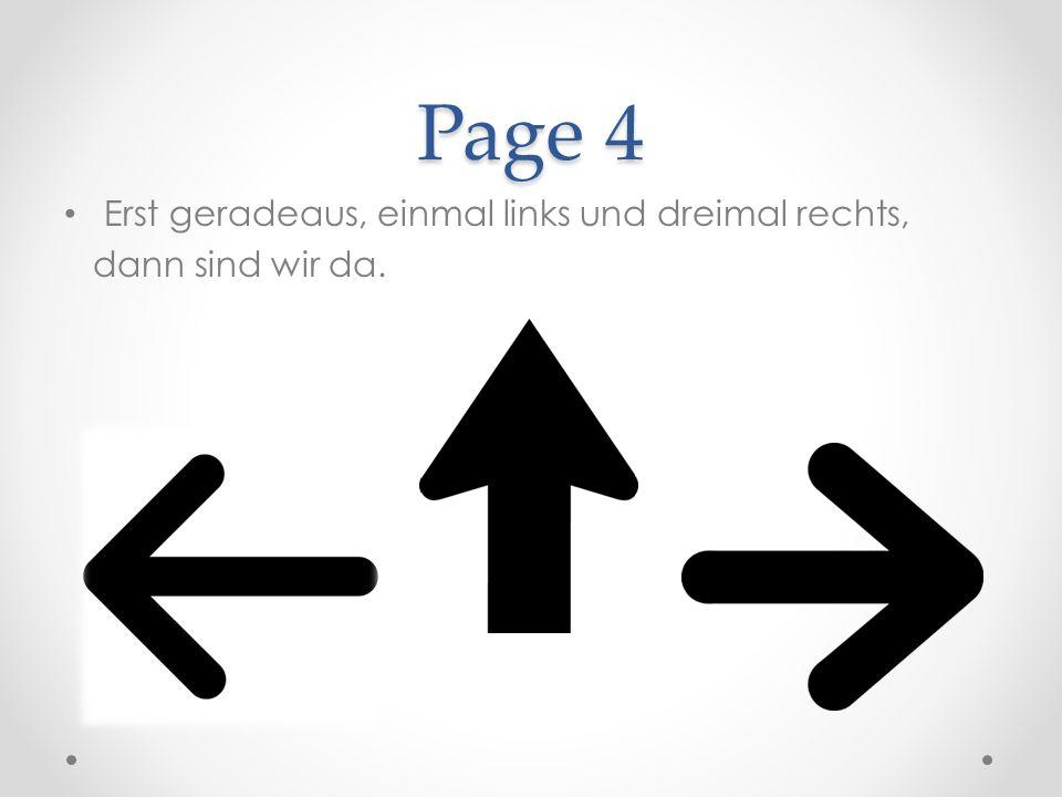 Page 4 Erst geradeaus, einmal links und dreimal rechts, dann sind wir da.