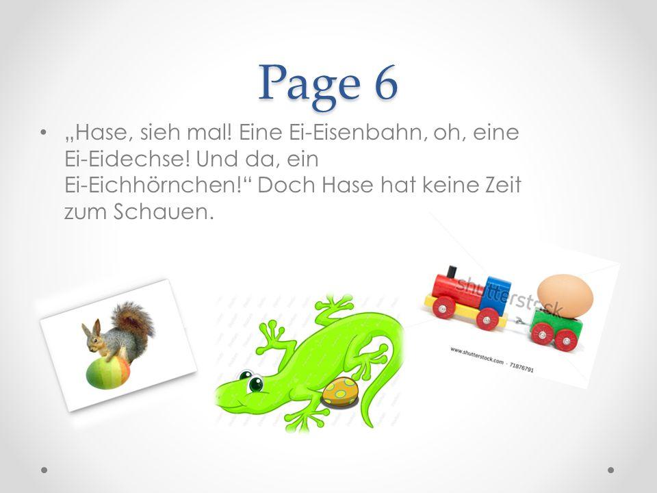 Page 6 Hase, sieh mal. Eine Ei-Eisenbahn, oh, eine Ei-Eidechse.