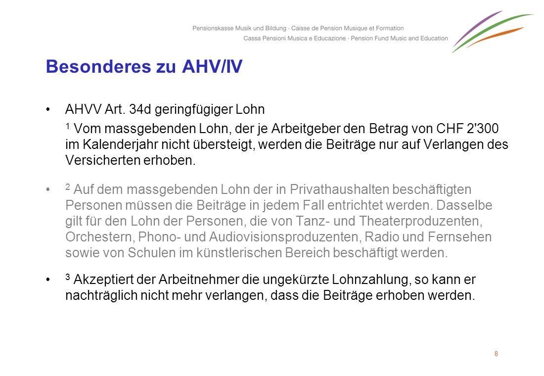 Besonderes zu AHV/IV AHVV Art. 34d geringfügiger Lohn 1 Vom massgebenden Lohn, der je Arbeitgeber den Betrag von CHF 2'300 im Kalenderjahr nicht übers