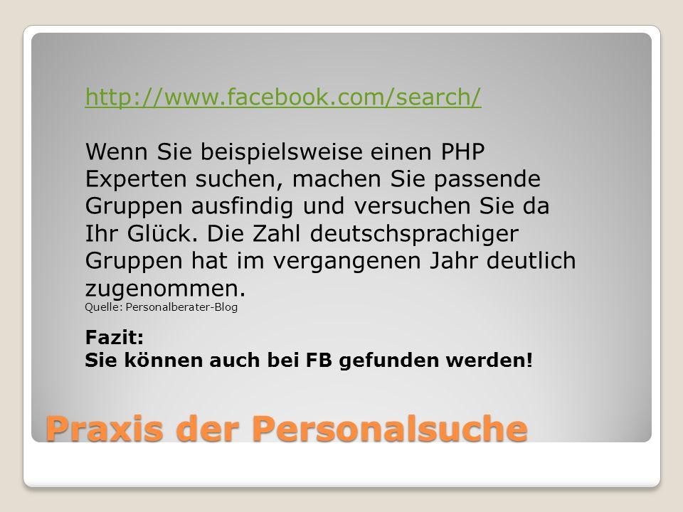 Praxis der Personalsuche http://www.facebook.com/search/ Wenn Sie beispielsweise einen PHP Experten suchen, machen Sie passende Gruppen ausfindig und