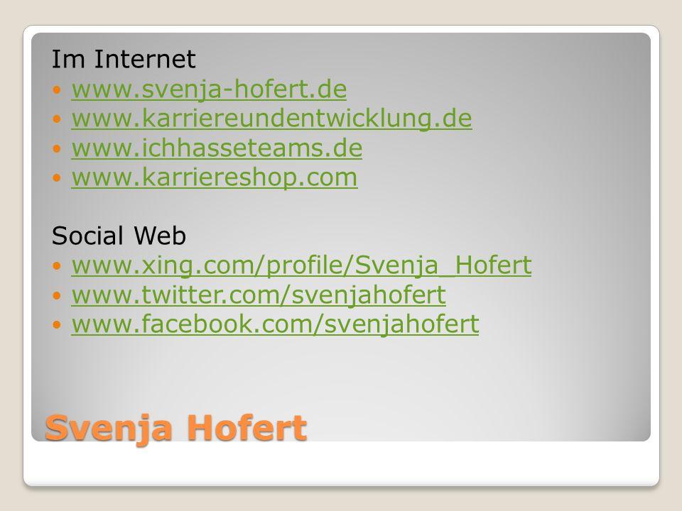 Svenja Hofert Im Internet www.svenja-hofert.de www.karriereundentwicklung.de www.ichhasseteams.de www.karriereshop.com Social Web www.xing.com/profile