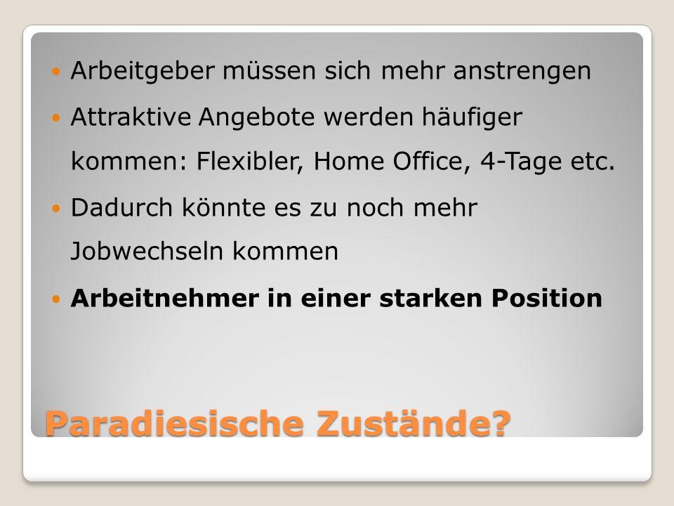 Paradiesische Zustände? Arbeitgeber müssen sich mehr anstrengen Attraktive Angebote werden häufiger kommen: Flexibler, Home Office, 4-Tage etc. Dadurc