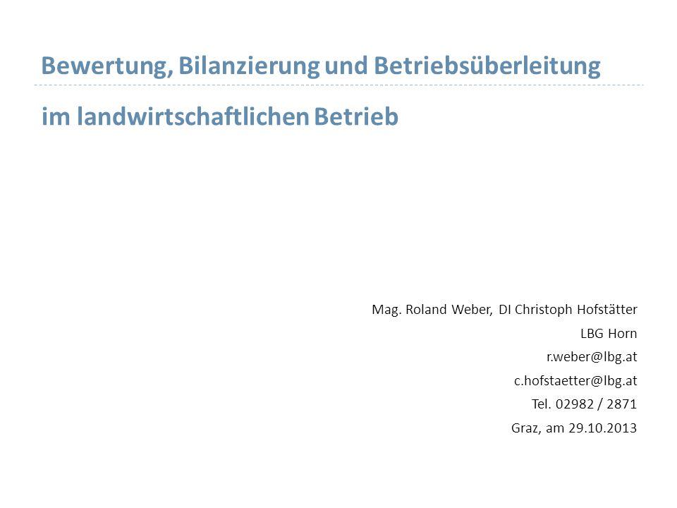 Bewertung, Bilanzierung und Betriebsüberleitung Mag. Roland Weber, DI Christoph Hofstätter LBG Horn r.weber@lbg.at c.hofstaetter@lbg.at Tel. 02982 / 2