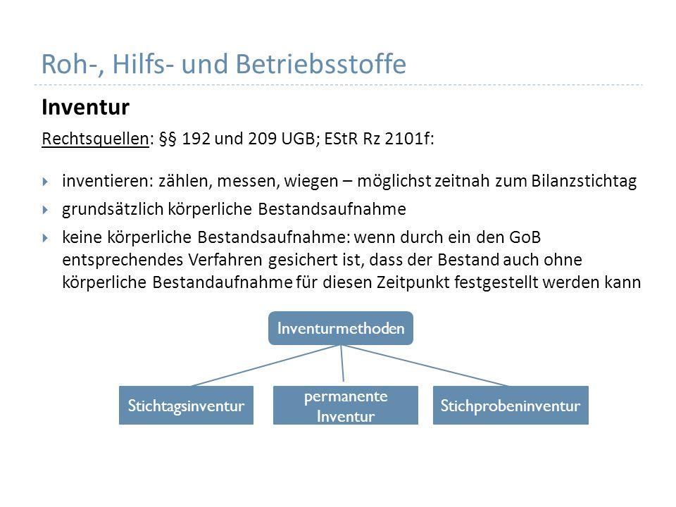 Roh-, Hilfs- und Betriebsstoffe Inventur Rechtsquellen: §§ 192 und 209 UGB; EStR Rz 2101f: inventieren: zählen, messen, wiegen – möglichst zeitnah zum