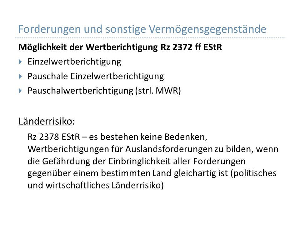 Forderungen und sonstige Vermögensgegenstände Möglichkeit der Wertberichtigung Rz 2372 ff EStR Einzelwertberichtigung Pauschale Einzelwertberichtigung Pauschalwertberichtigung (strl.