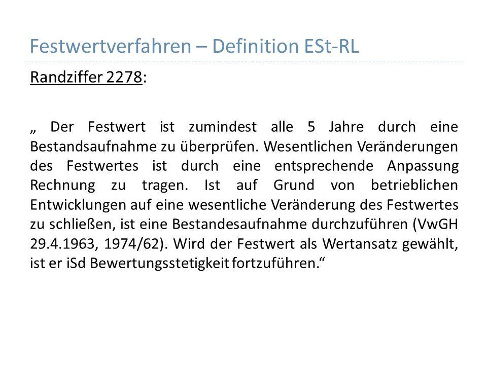 Festwertverfahren – Definition ESt-RL Randziffer 2278: Der Festwert ist zumindest alle 5 Jahre durch eine Bestandsaufnahme zu überprüfen. Wesentlichen