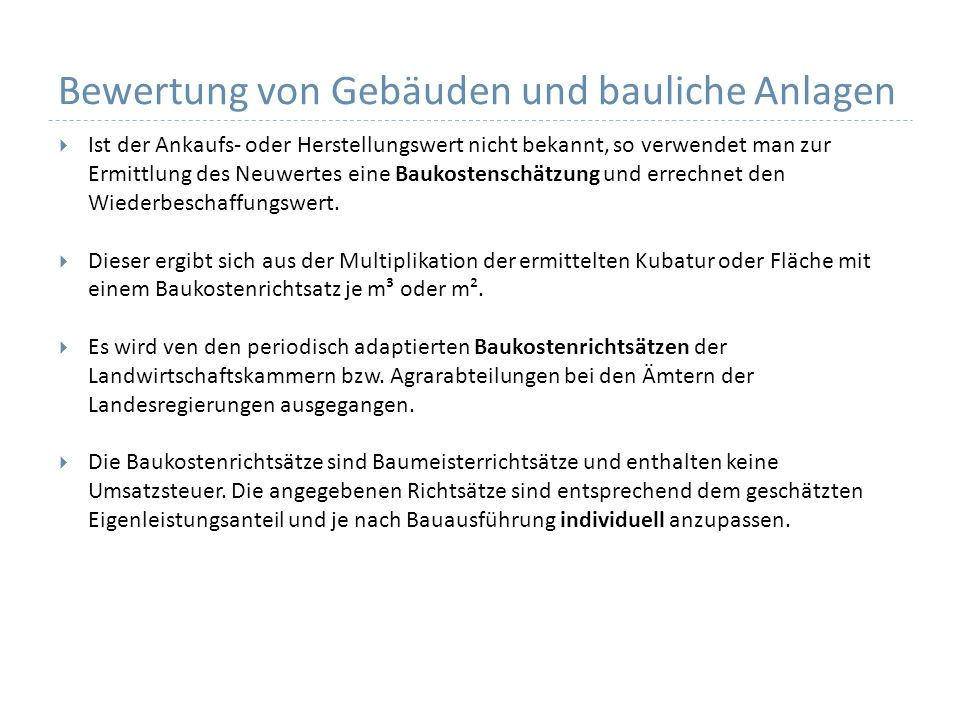 Bewertung von Gebäuden und bauliche Anlagen Ist der Ankaufs- oder Herstellungswert nicht bekannt, so verwendet man zur Ermittlung des Neuwertes eine B