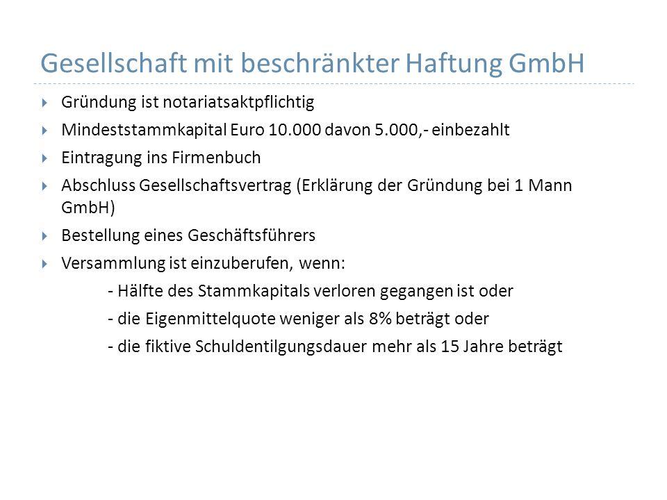 Gesellschaft mit beschränkter Haftung GmbH Gründung ist notariatsaktpflichtig Mindeststammkapital Euro 10.000 davon 5.000,- einbezahlt Eintragung ins