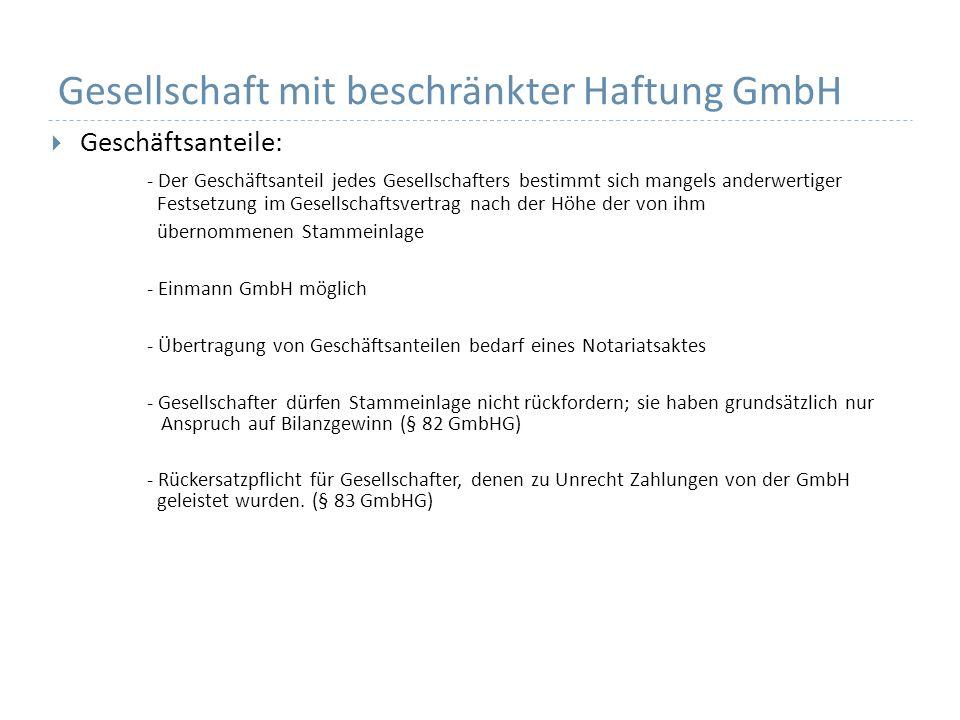 Gesellschaft mit beschränkter Haftung GmbH Geschäftsanteile: - Der Geschäftsanteil jedes Gesellschafters bestimmt sich mangels anderwertiger Festsetzu
