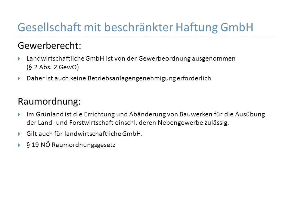 Gesellschaft mit beschränkter Haftung GmbH Gewerberecht: Landwirtschaftliche GmbH ist von der Gewerbeordnung ausgenommen (§ 2 Abs. 2 GewO) Daher ist a