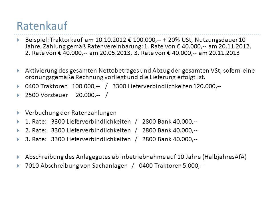 Ratenkauf Beispiel: Traktorkauf am 10.10.2012 100.000,-- + 20% USt, Nutzungsdauer 10 Jahre, Zahlung gemäß Ratenvereinbarung: 1. Rate von 40.000,-- am
