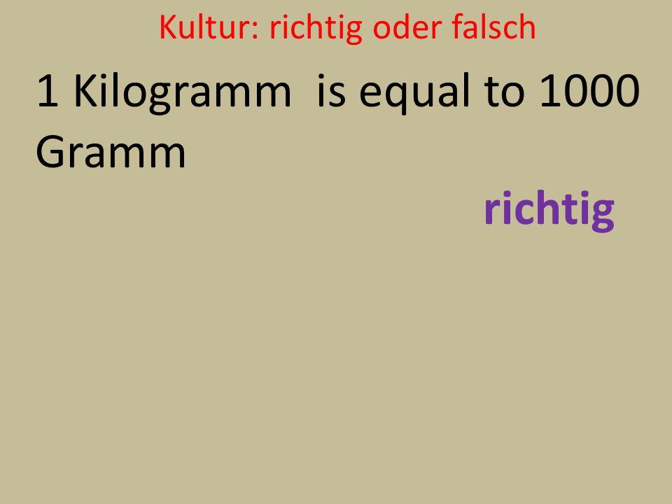 Kultur: richtig oder falsch 1 Kilogramm is equal to 1000 Gramm richtig