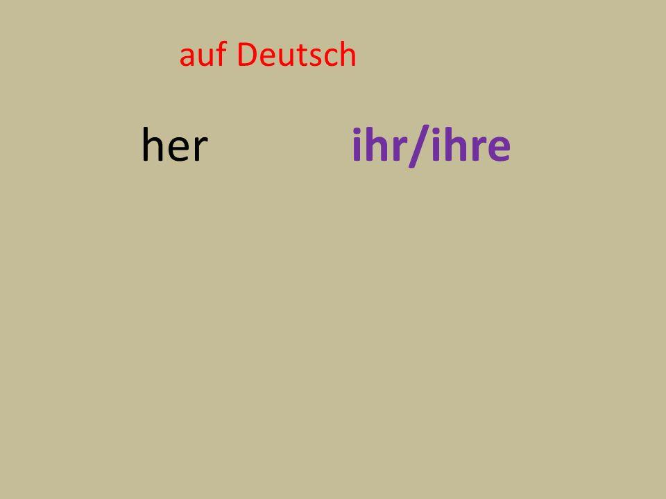 auf Deutsch her ihr/ihre