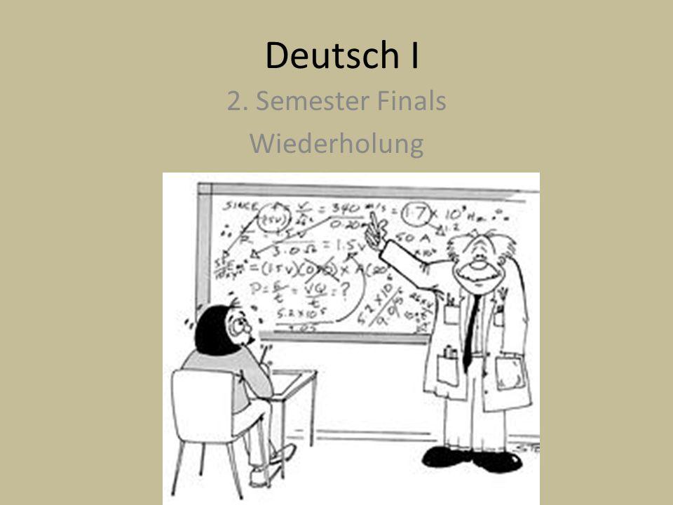 Deutsch I 2. Semester Finals Wiederholung