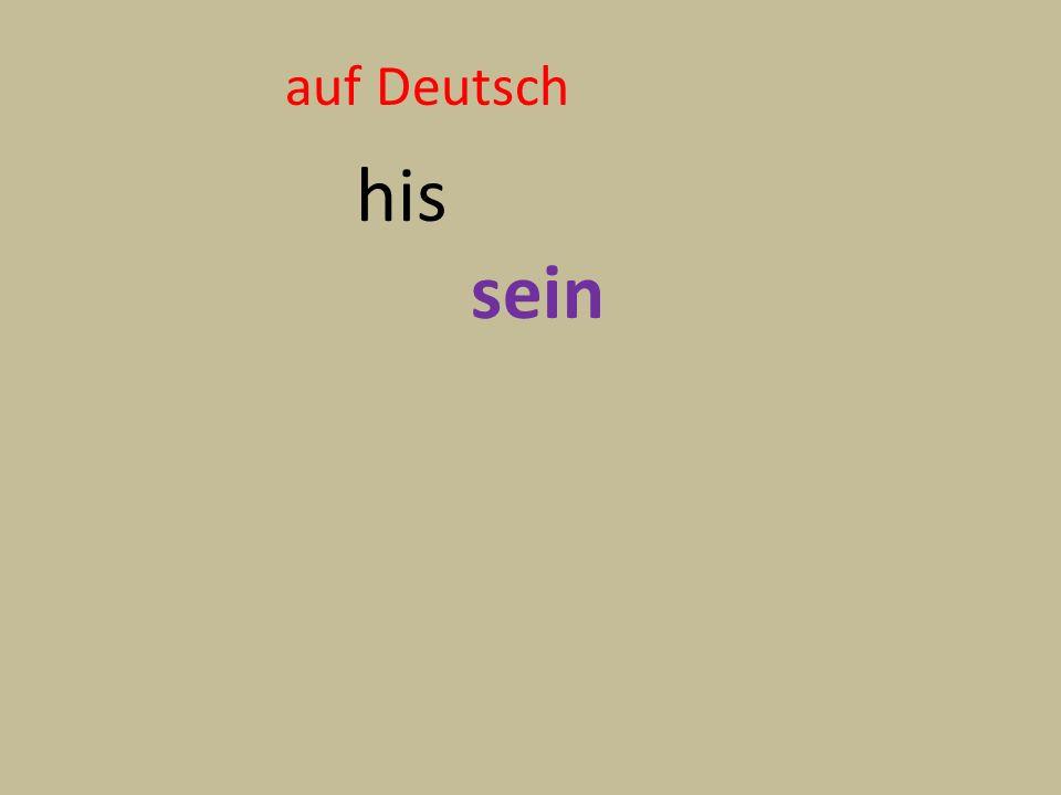 auf Deutsch his sein