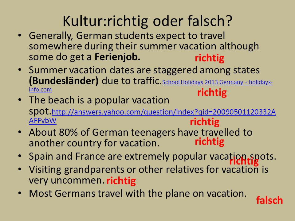 Kultur:richtig oder falsch? Generally, German students expect to travel somewhere during their summer vacation although some do get a Ferienjob. Summe