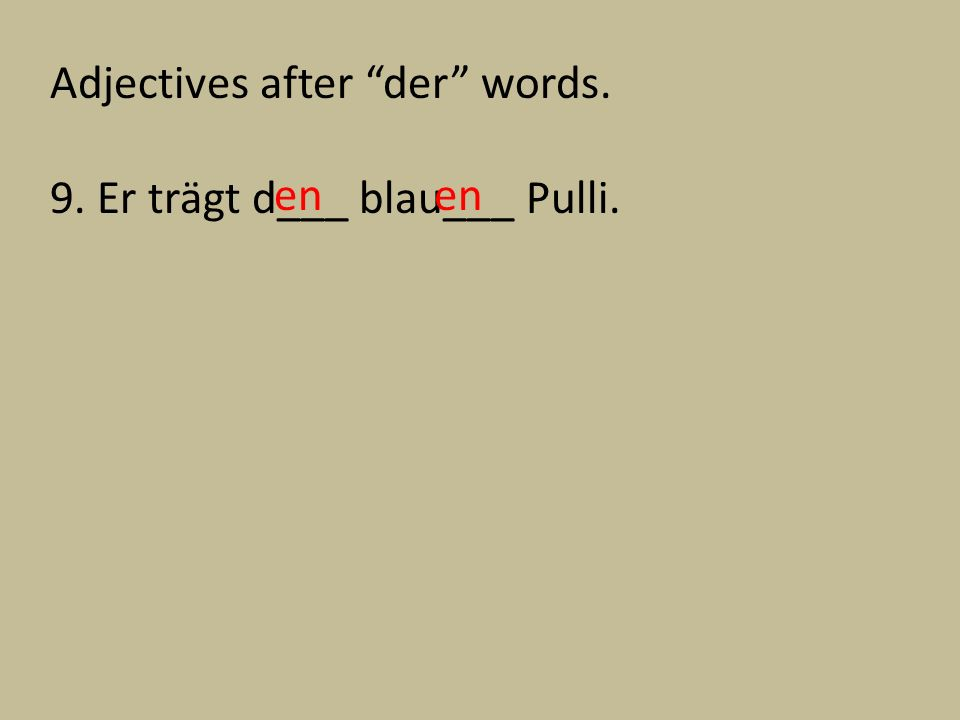 Adjectives after der words. 9. Er trägt d___ blau___ Pulli. en