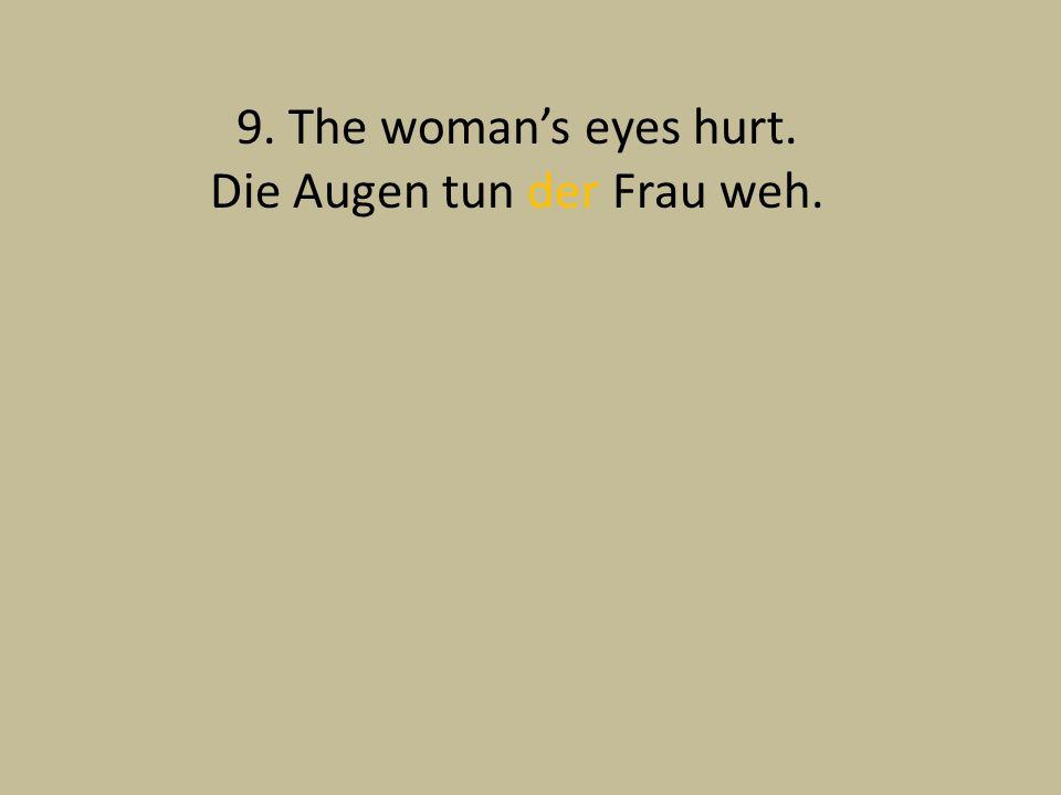 9. The womans eyes hurt. Die Augen tun der Frau weh.
