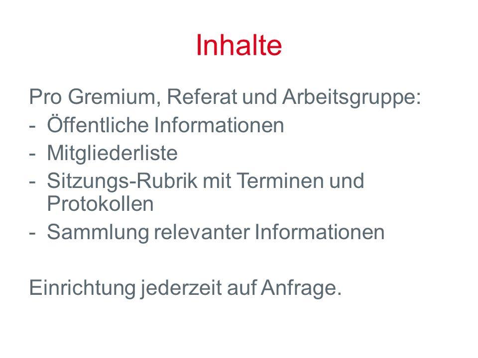 Inhalte Pro Gremium, Referat und Arbeitsgruppe: Öffentliche Informationen Mitgliederliste Sitzungs-Rubrik mit Terminen und Protokollen Sammlung relevanter Informationen Einrichtung jederzeit auf Anfrage.