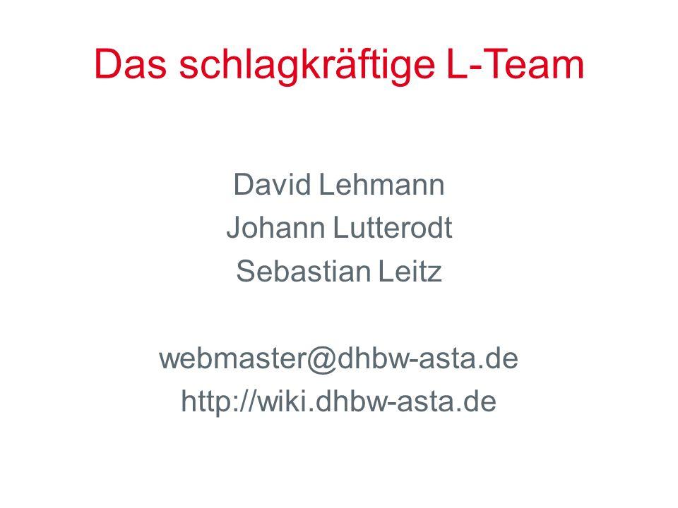 Das schlagkräftige L-Team David Lehmann Johann Lutterodt Sebastian Leitz webmaster@dhbw-asta.de http://wiki.dhbw-asta.de