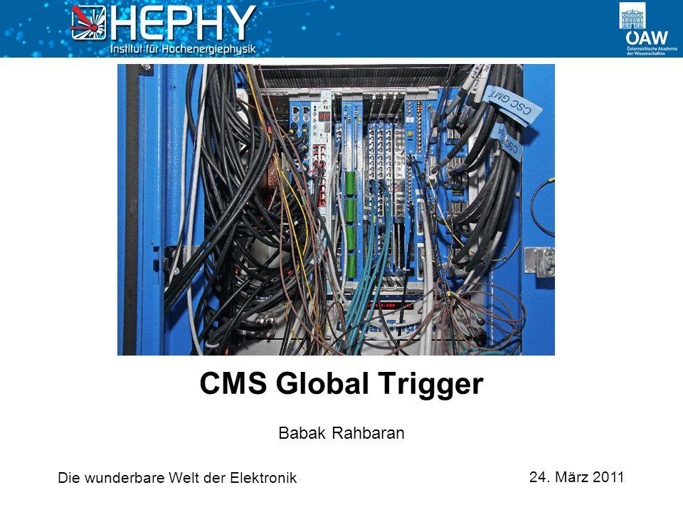 24. März 2011 Babak Rahbaran CMS Global Trigger Die wunderbare Welt der Elektronik
