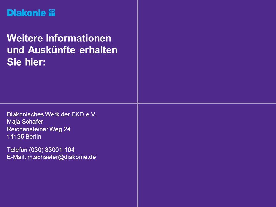 Weitere Informationen und Auskünfte erhalten Sie hier: Diakonisches Werk der EKD e.V. Maja Schäfer Reichensteiner Weg 24 14195 Berlin Telefon (030) 83