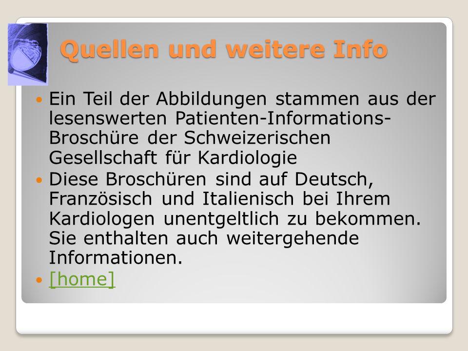 Quellen und weitere Info Ein Teil der Abbildungen stammen aus der lesenswerten Patienten-Informations- Broschüre der Schweizerischen Gesellschaft für
