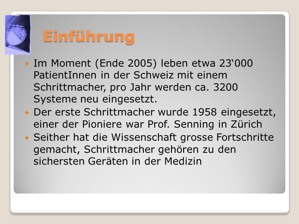 Einführung Im Moment (Ende 2005) leben etwa 23000 PatientInnen in der Schweiz mit einem Schrittmacher, pro Jahr werden ca. 3200 Systeme neu eingesetzt