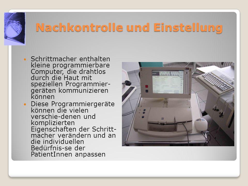 Nachkontrolle und Einstellung Schrittmacher enthalten kleine programmierbare Computer, die drahtlos durch die Haut mit speziellen Programmier- geräten