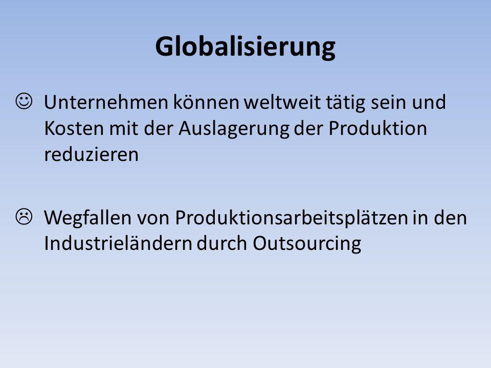 Globalisierung Unternehmen können weltweit tätig sein und Kosten mit der Auslagerung der Produktion reduzieren Wegfallen von Produktionsarbeitsplätzen