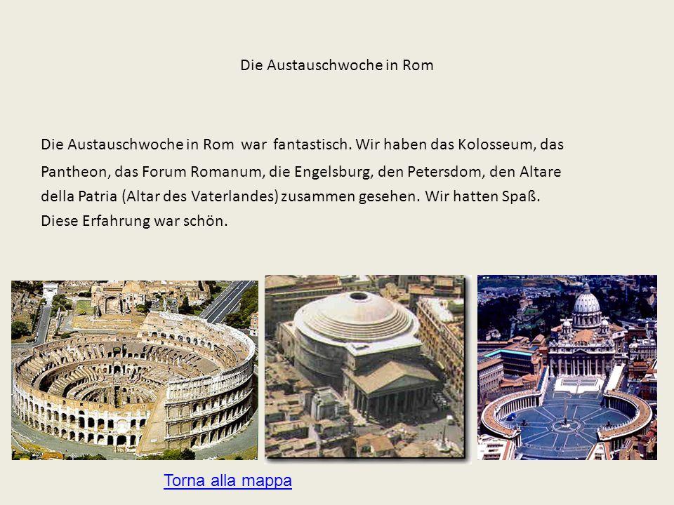 Die Austauschwoche in Rom Die Austauschwoche in Rom war fantastisch. Wir haben das Kolosseum, das Pantheon, das Forum Romanum, die Engelsburg, den Pet